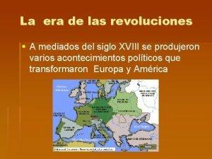 La era de las revoluciones A mediados del