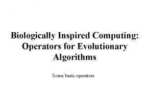 Biologically Inspired Computing Operators for Evolutionary Algorithms Some
