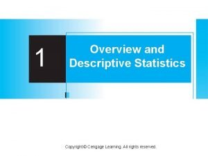 1 Overview and Descriptive Statistics Copyright Cengage Learning