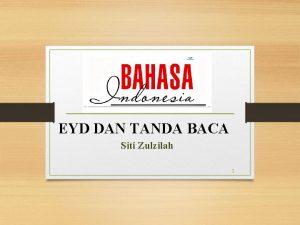 EYD DAN TANDA BACA Siti Zulzilah 1 EYD