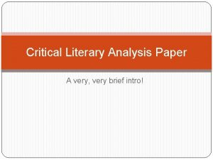 Critical Literary Analysis Paper A very very brief