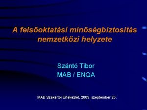 A felsoktatsi minsgbiztosts nemzetkzi helyzete Sznt Tibor MAB