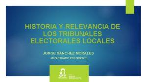 HISTORIA Y RELEVANCIA DE LOS TRIBUNALES ELECTORALES LOCALES
