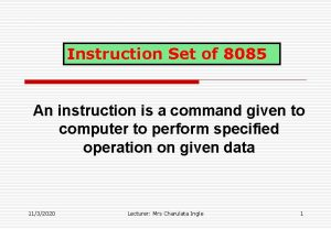 Instruction Set of 8085 An instruction is a