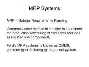 MRP Systems MRP Material Requirements Planning Commonly used