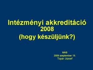Intzmnyi akkreditci 2008 hogy kszljnk MAB 2008 szeptember