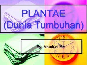PLANTAE Dunia Tumbuhan By Maududi MA KINGDOM PLANTAE