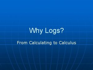 Why Logs From Calculating to Calculus John Napier