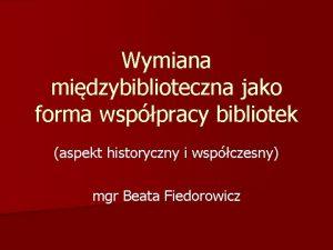 Wymiana midzybiblioteczna jako forma wsppracy bibliotek aspekt historyczny