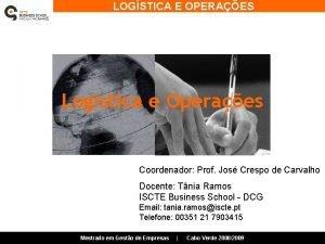 LOGSTICA E OPERAES Logstica e Operaes Coordenador Prof