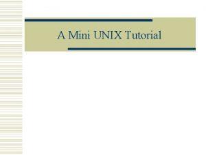 A Mini UNIX Tutorial Whats UNIX w An