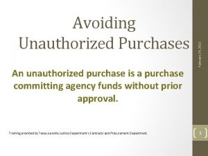 An unauthorized purchase is a purchase committing agency