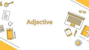 Adjective Adjective Kata sifat Kata sifat adalah kata