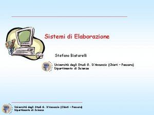 Sistemi di Elaborazione Stefano Bistarelli Universit degli Studi