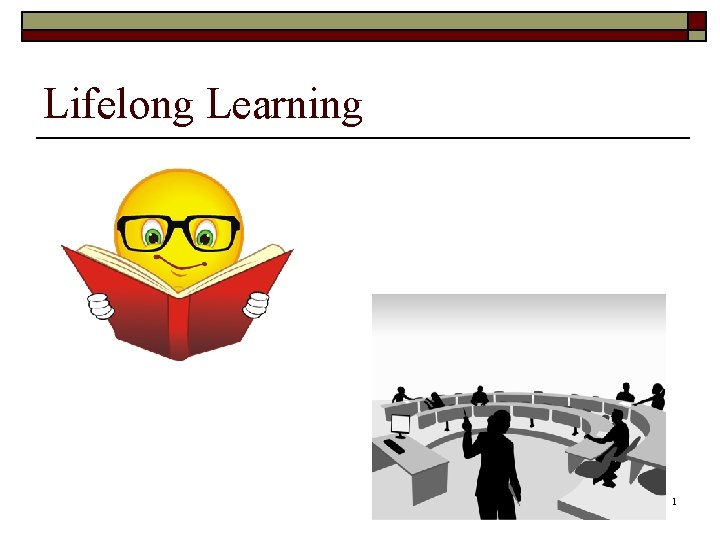 Lifelong Learning 1 Objectives o Understand why lifelong