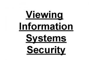Viewing Information Systems Security Viewing Information Systems Security