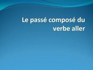 Le pass compos du verbe aller Examples 1