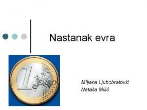 Nastanak evra Miljana Ljubobratovi Nataa Mili Uvod Evro