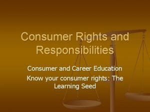 Consumer Rights and Responsibilities Consumer and Career Education