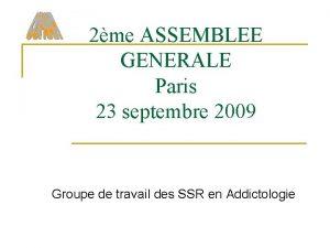 2me ASSEMBLEE GENERALE Paris 23 septembre 2009 Groupe