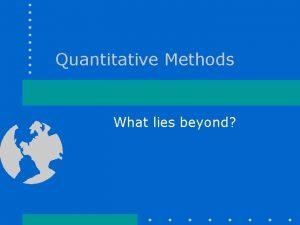 Quantitative Methods What lies beyond What lies beyond