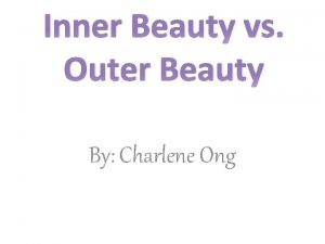 Inner Beauty vs Outer Beauty By Charlene Ong