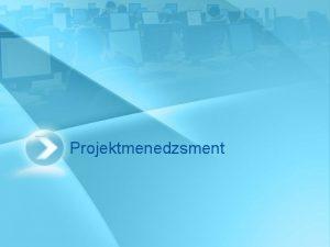 Projektmenedzsment Kvetelmny modul elrsa Rszt vesz a projekt
