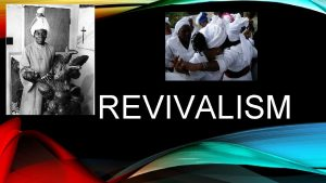 REVIVALISM REVIVALISM Revivalism as a cultic form started