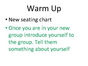 Warm Up New seating chart Once you are