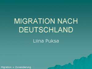 MIGRATION NACH DEUTSCHLAND Liina Puksa Migration Zuwanderung 1