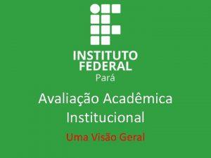 Avaliao Acadmica Institucional Uma Viso Geral Exigncia Legal