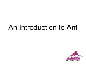 An Introduction to Ant Overview What is Ant