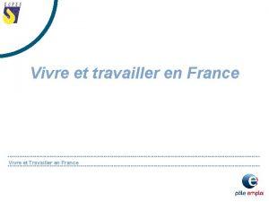 Vivre et travailler en France Vivre et Travailler