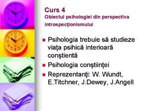 Curs 4 Obiectul psihologiei din perspectiva introspecionismului Psihologia