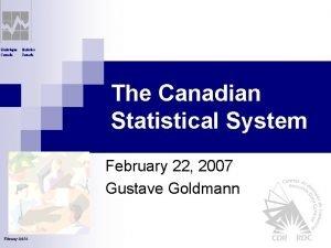Statistique Canada Statistics Canada The Canadian Statistical System