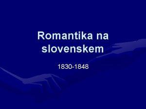 Romantika na slovenskem 1830 1848 Romantika po Evropi