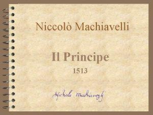 Niccol Machiavelli Il Principe 1513 la Vita 1469