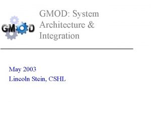 GMOD System Architecture Integration May 2003 Lincoln Stein