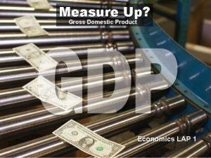 Measure Up Gross Domestic Product Economics LAP 1
