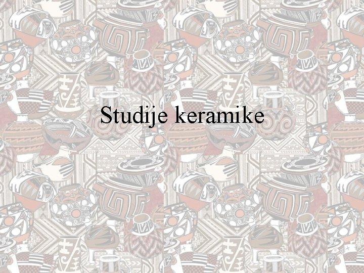 Studije keramike Zato keramika Keramika grnarija Kulturnoistorijska arheologija