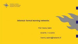 Informal formal learning networks Prof Hannu Salmi ECSITE