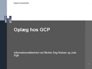 Region Hovedstaden Oplg hos GCP Informationssikkerhed ved Morten