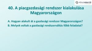 40 A piacgazdasgi rendszer kialakulsa Magyarorszgon A Hogyan