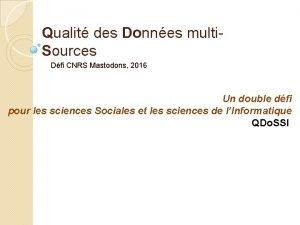 Qualit des Donnes multi Sources Dfi CNRS Mastodons