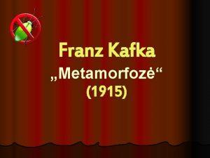 Franz Kafka Metamorfoz 1915 Franz Kafka 1883 1924