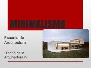 MINIMALISMO Escuela de Arquitectura Teora de la Arquitectura