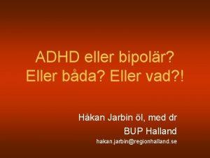 ADHD eller bipolr Eller bda Eller vad Hkan