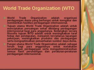 World Trade Organization WTO World Trade Organization adalah