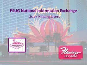 PSUG National Information Exchange Users Helping Users PSUG