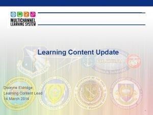 Learning Content Update Dwayne Eldridge Learning Content Lead